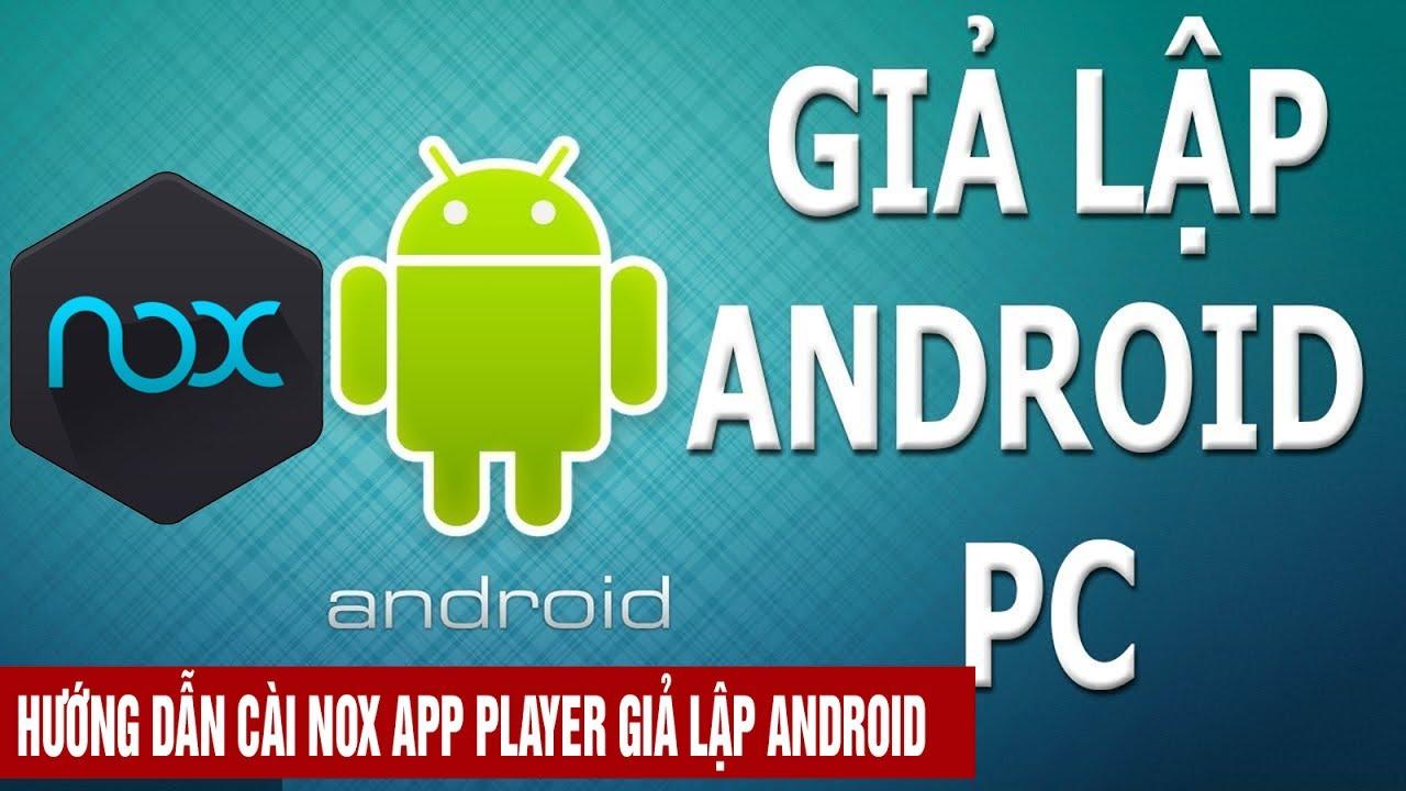 Nox App Player phần mềm Giả lập Android tốt và cực nhẹ