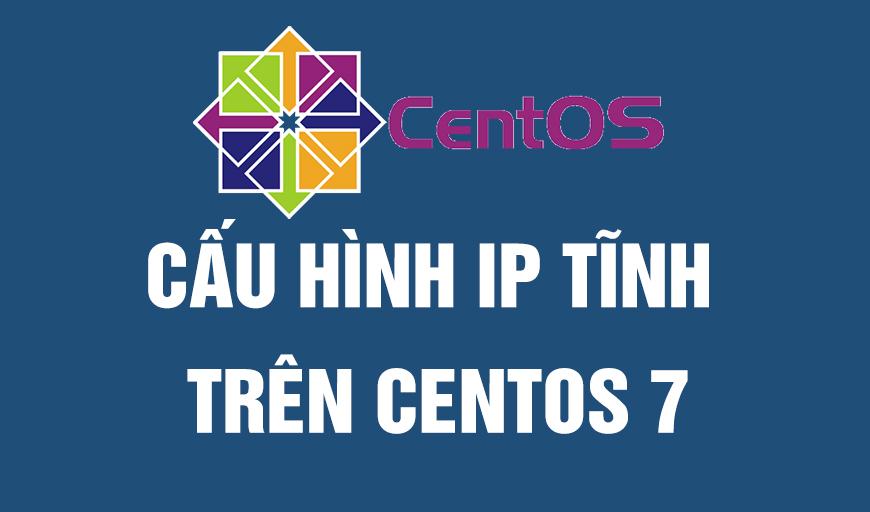 Cấu hình IP tĩnh trên centos 7 Minimal-1810