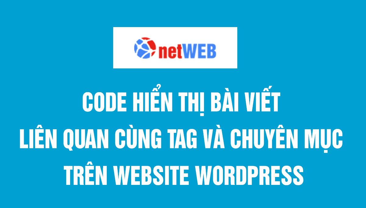 Code hiển thị bài viết liên quan cùng tag và chuyên mục trên website wordpress