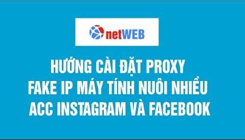 Hướng cài đặt proxy fake ip máy tính nuôi nhiều acc instagram và facebook