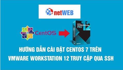 Hướng dẫn cài đặt centos 7 trên vmware workstation 12 truy cập qua ssh