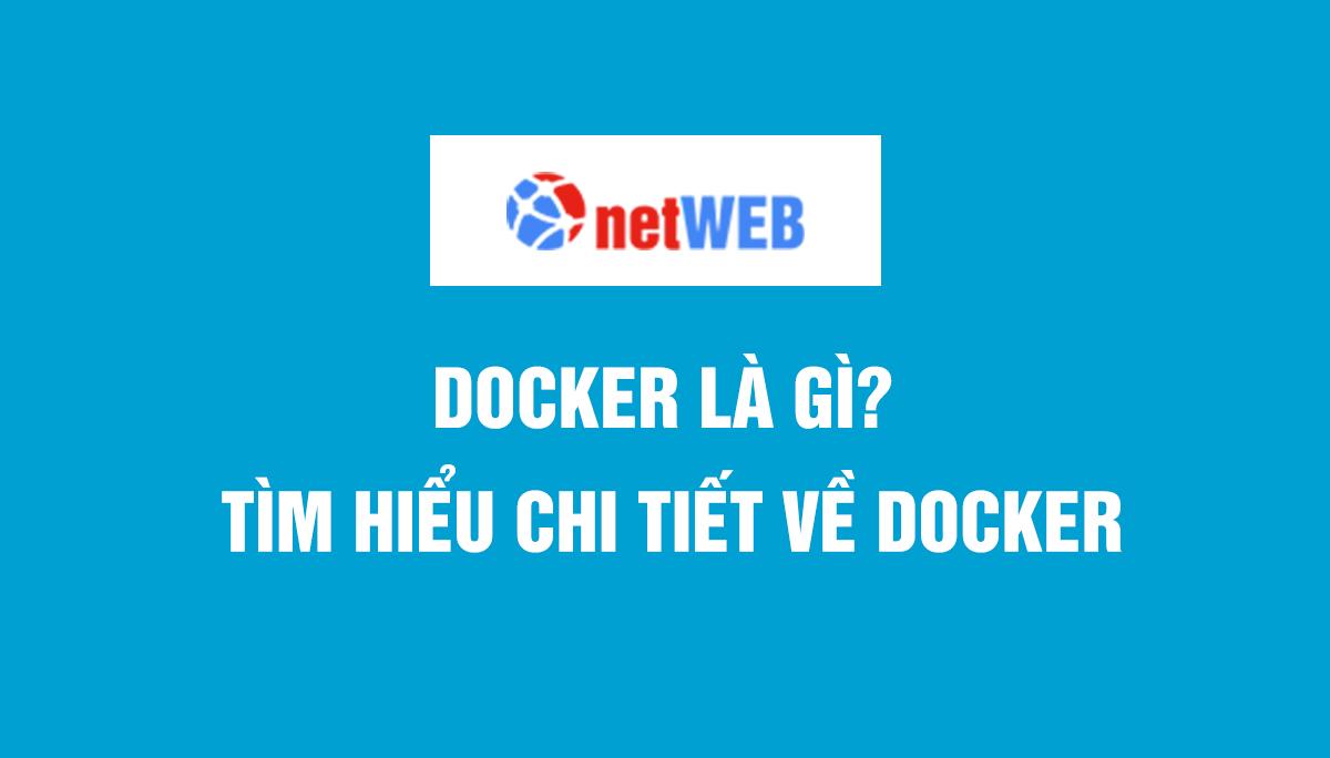 Docker là gì? Tìm hiểu chi tiết về Docker