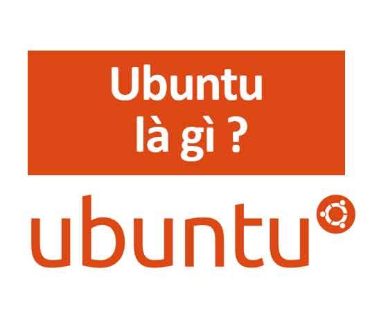Ubuntu là gì? Tìm hiểu chi tiết về hệ điều hành ubuntu
