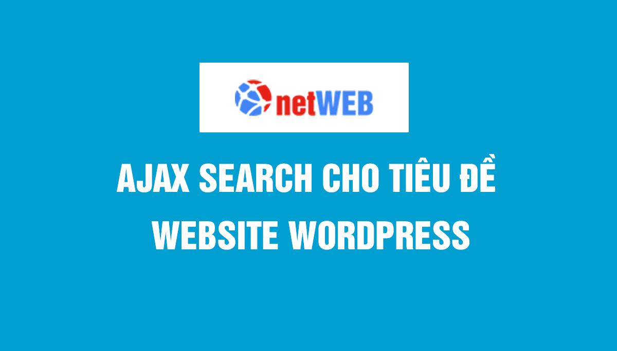 ajax search cho tiêu đề website wordpress