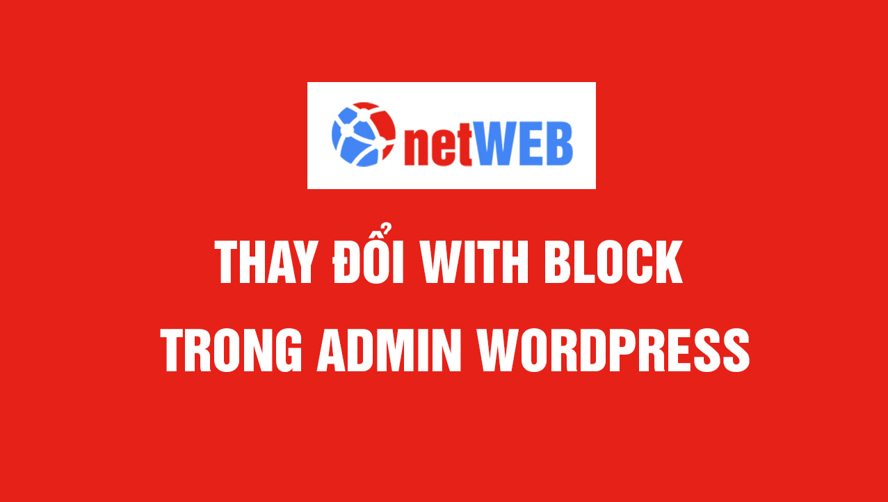 Thay đổi with block trong admin wordpress