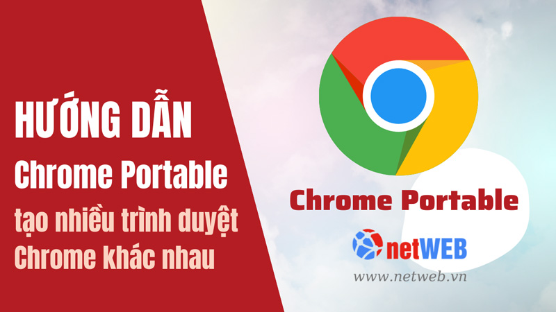 Hướng dẫn Chrome Portable tạo nhiều trình duyệt Chrome khác nhau