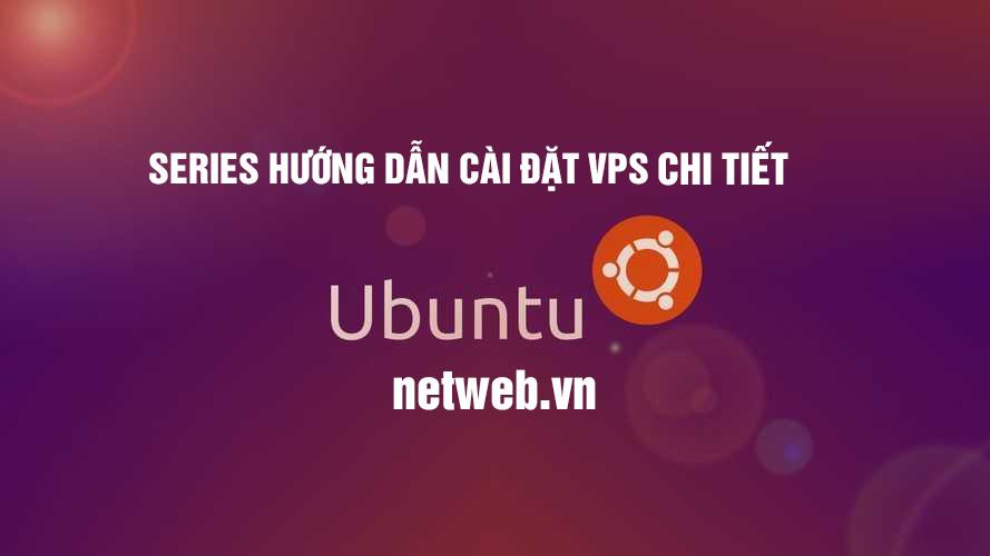 Series hướng dẫn cài đặt vps chi tiết chạy website wordpress