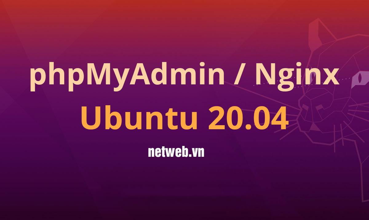 Cách cài đặt và bảo mật phpMyAdmin với Nginx trên máy chủ Ubuntu 20.04