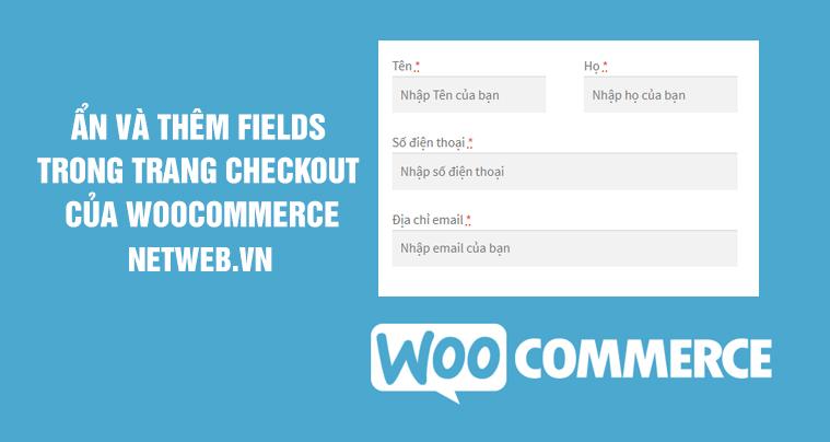 ẩn và thêm fields trong trang checkout của woocommerce