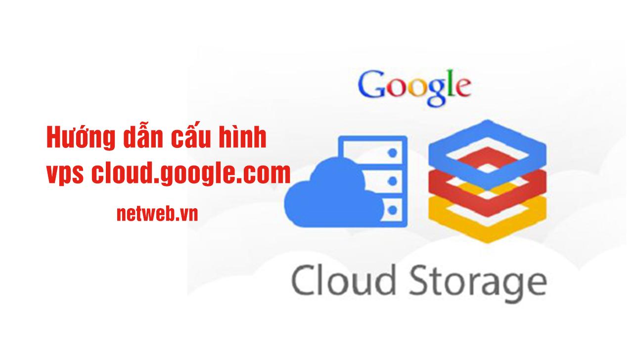 Hướng dẫn cấu hình vps cloud.google.com