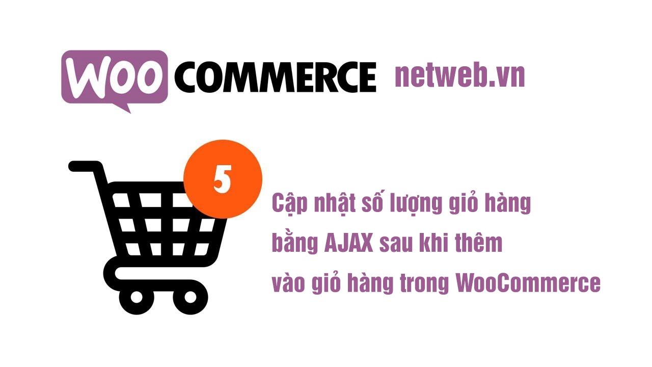 Cập nhật số lượng giỏ hàng bằng AJAX sau khi thêm vào giỏ hàng trong WooCommerce