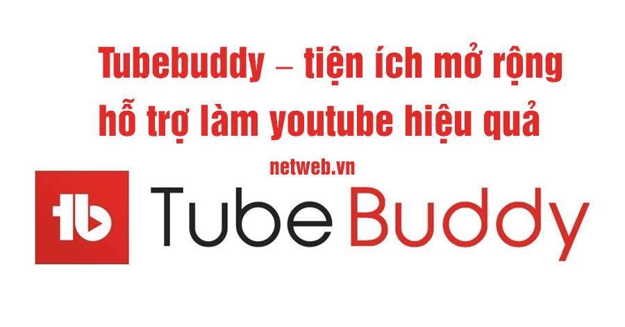Tubebuddy – tiện ích mở rộng hỗ trợ làm youtube hiệu quả