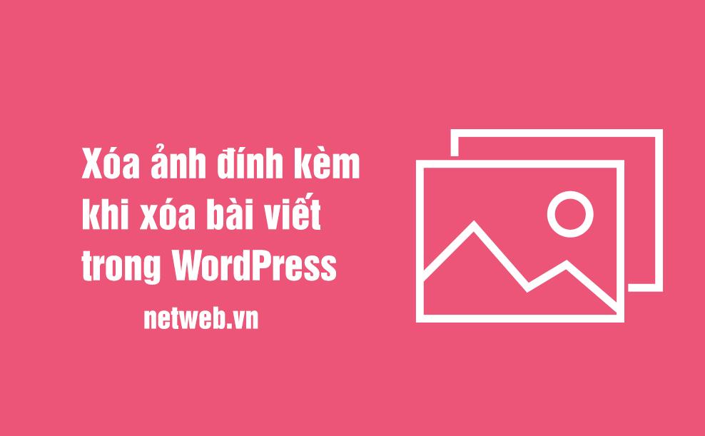 Xóa ảnh đính kèm khi xóa bài viết trong WordPress