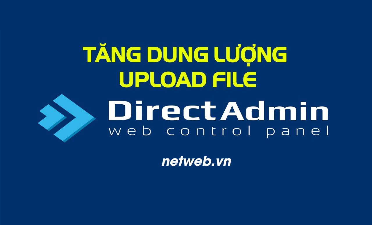 Hướng dẫn tăng dung lượng upload file qua File Manager trên Directadmin